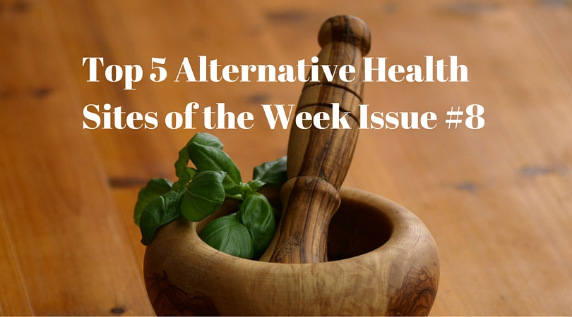 Top 5 Alternative Health Sites of the Week Issue #8