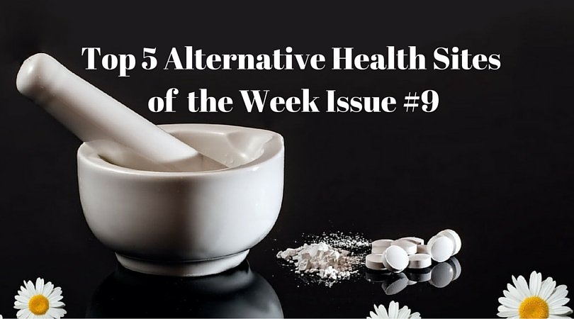 Top 5 Alternative Health Sites of the Week Issue #9