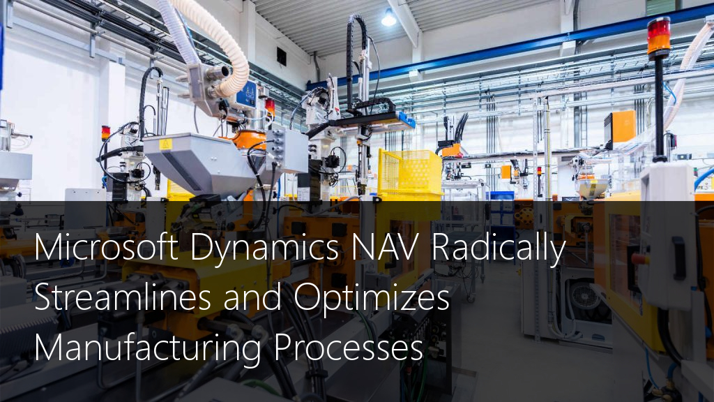 Microsoft Dynamics NAV Radically Streamlines and Optimizes Manufacturing Processes