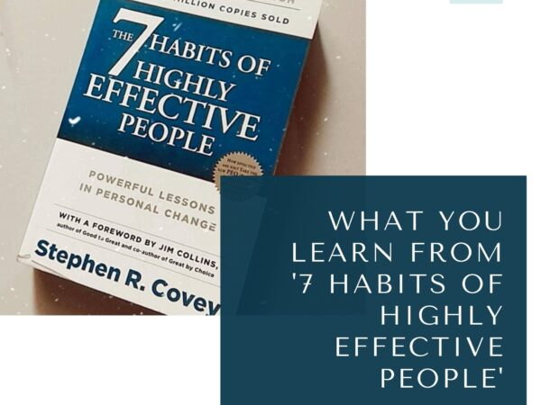What we learn from '7 Habits Of Highly Effective People'.