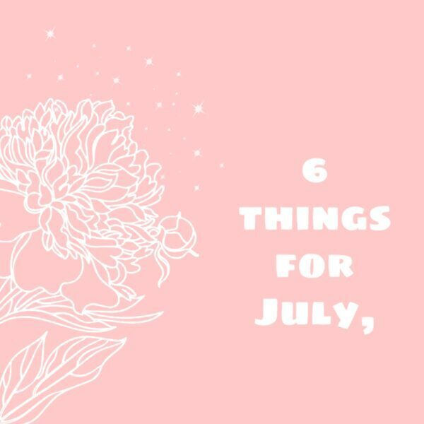 6 things in July 2020 by caffables a lifestyle and short story blog.