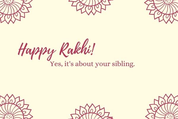 Rakshabandhan- The day when siblings actually get along.