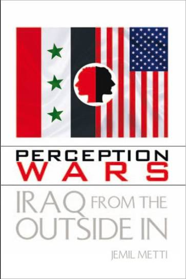 PERCEPTION WARS IRAQ FROM THE OUTSIDE IN JEMIL METTI