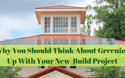 Why You Should Think About Greening Up With Your New-Build Project