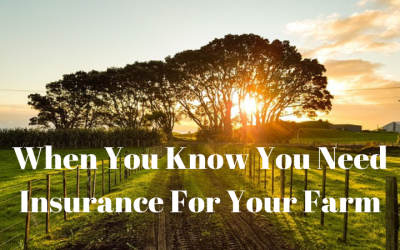 When You Know You Need Insurance For Your Farm