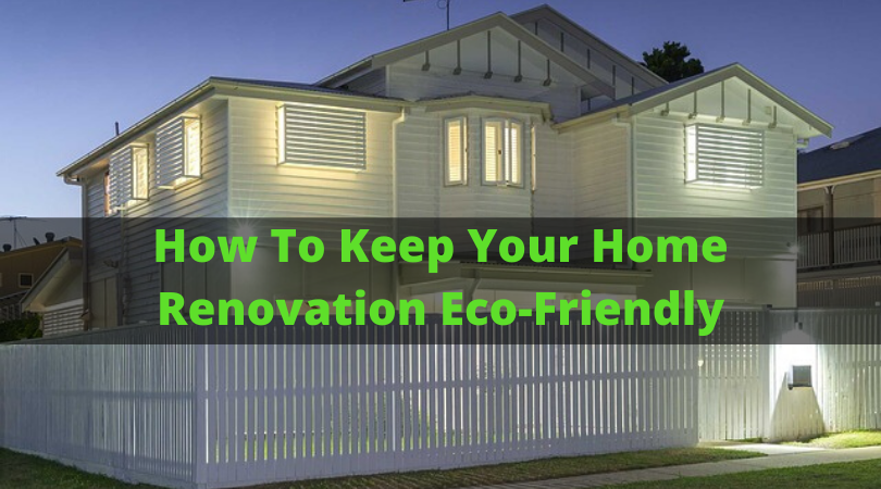 How To Keep Your Home Renovation Eco-Friendly
