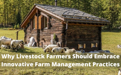 Why Livestock Farmers Should Embrace Innovative Farm Management Practices