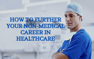 How to Further Your Non-Medical Career in Healthcare