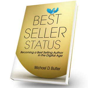 Best Seller Status™ Becoming a Best-Selling Author in the Digital Age by Best-Selling Author Michael D. Butler