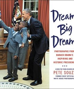 dream-big-dreams-photographs-from-barack-obamas-inspiring-and-historic-presidency