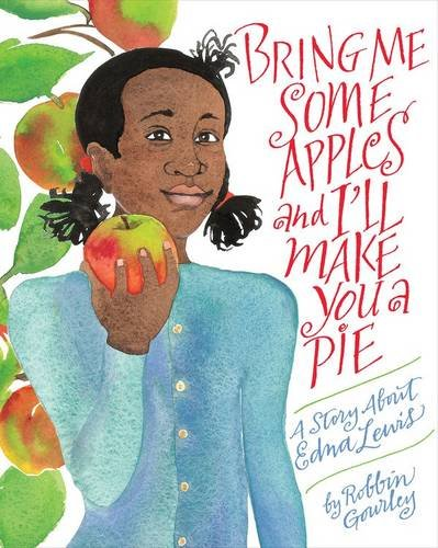 Bring-Me-Some-Apples-and-Ill-Make-You-a-Pie-A Story-about-Edna-Lewis