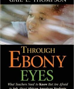 Through Ebony Eyes – What Teachers Need to Know But Are Afraid to Ask About African American Students