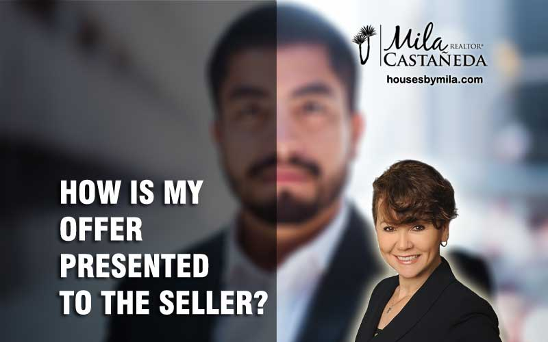HOW IS MY OFFER PRESENTED TO THE SELLER?
