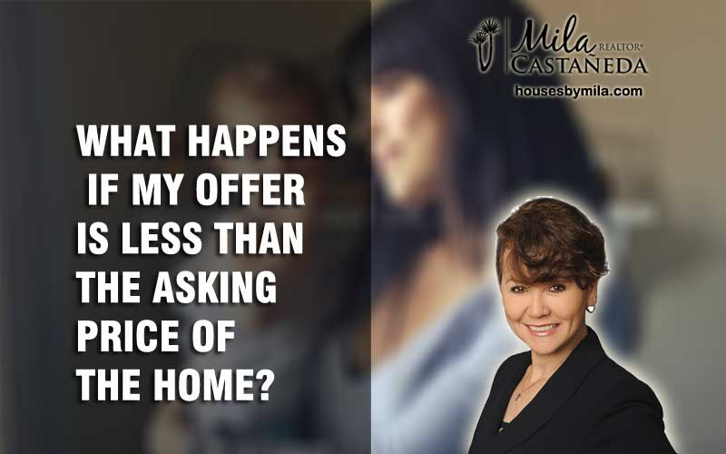 WHAT HAPPENS IF MY OFFER IS LESS THAN THE ASKING PRICE OF THE HOME?