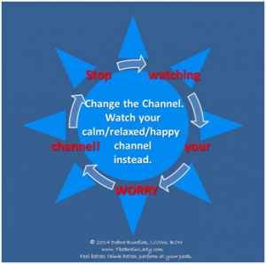 Stop watching your worry channel