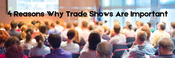 4 reasons trade shows are so important