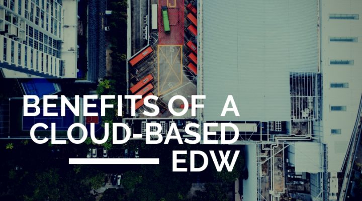 Benefits of a Cloud-Based EDW
