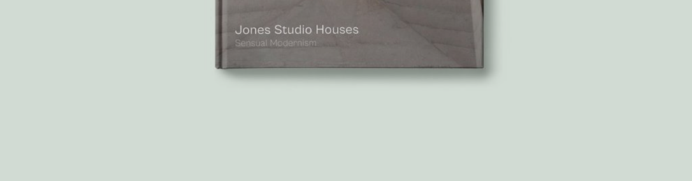 Jones Studio Houses: Sensual Modernism book available for pre-order