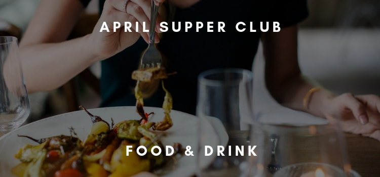 APRIL SUPPER CLUB