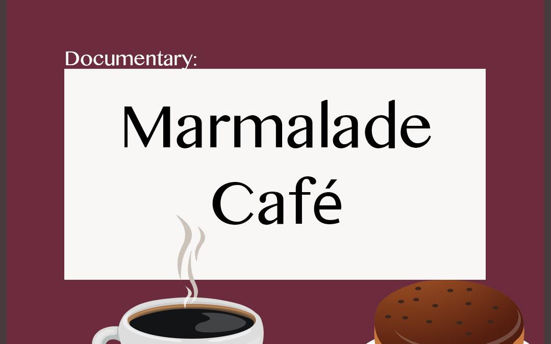 Documentary: Marmalade Cafe