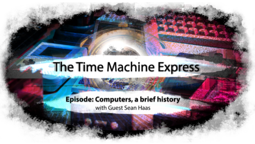 Time Machine Express: Computers, A Brief History