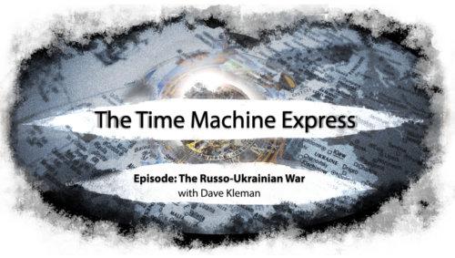 Time Machine Express: The Russo-Ukranian War