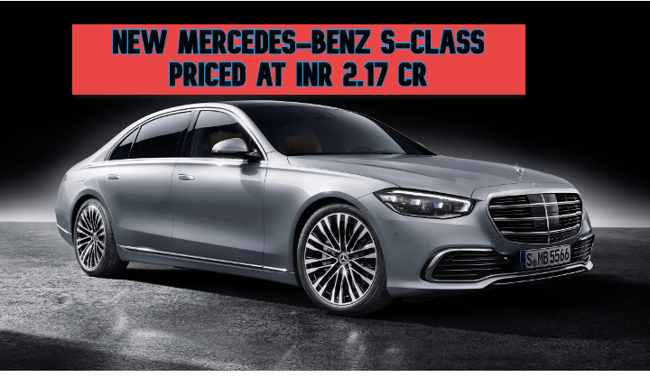 All-New Mercedes-Benz S-Class Priced At INR 2.17 Crore