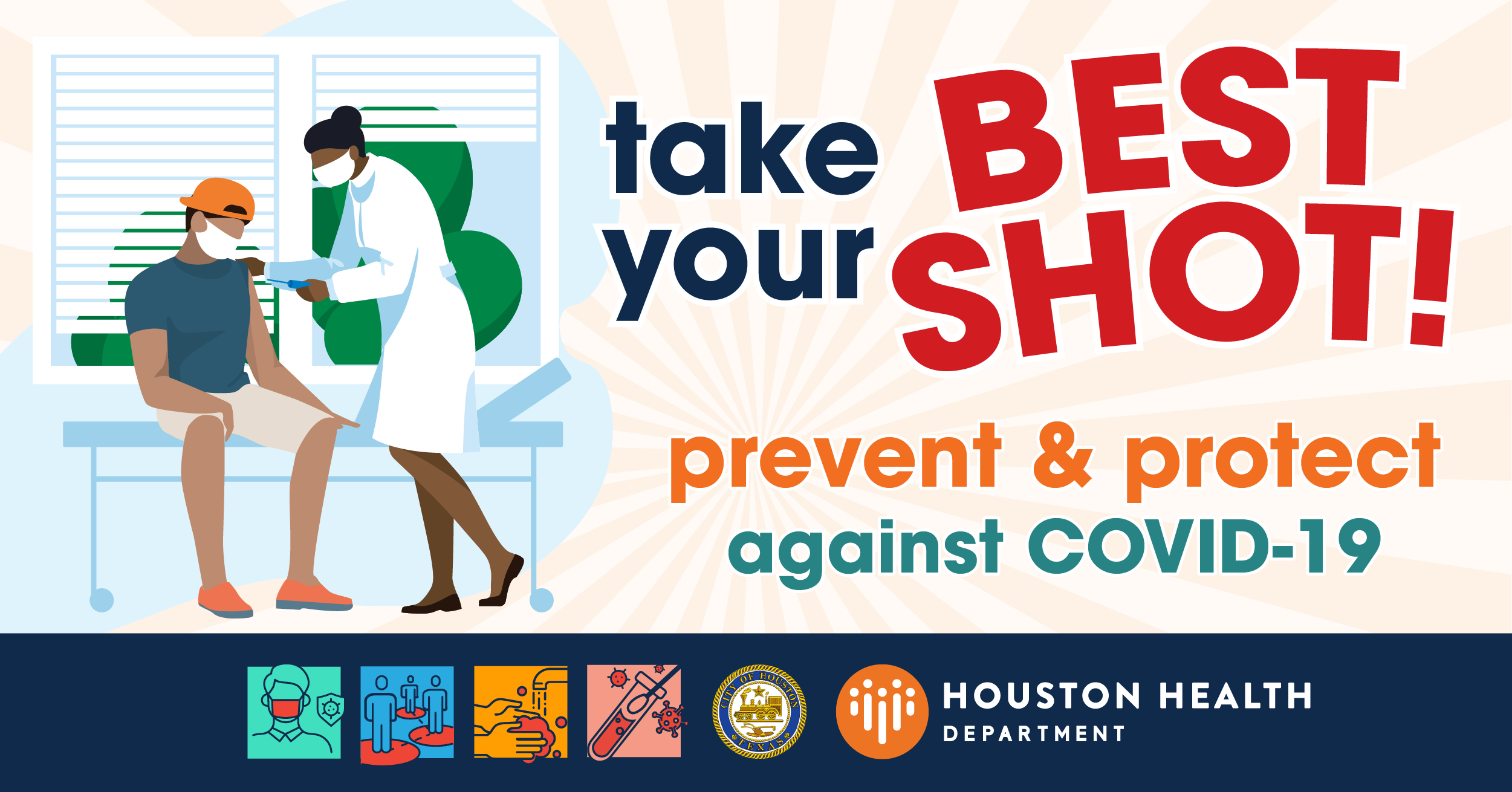 "Image of nurse in mask vaccinating a person sitting in a a chair, also wearing a mask. The text reads ""Take Your Best Shot: Prevent and Protect against COVID-19"" with Houston Health Department logo and City of Houston seal at bottom."