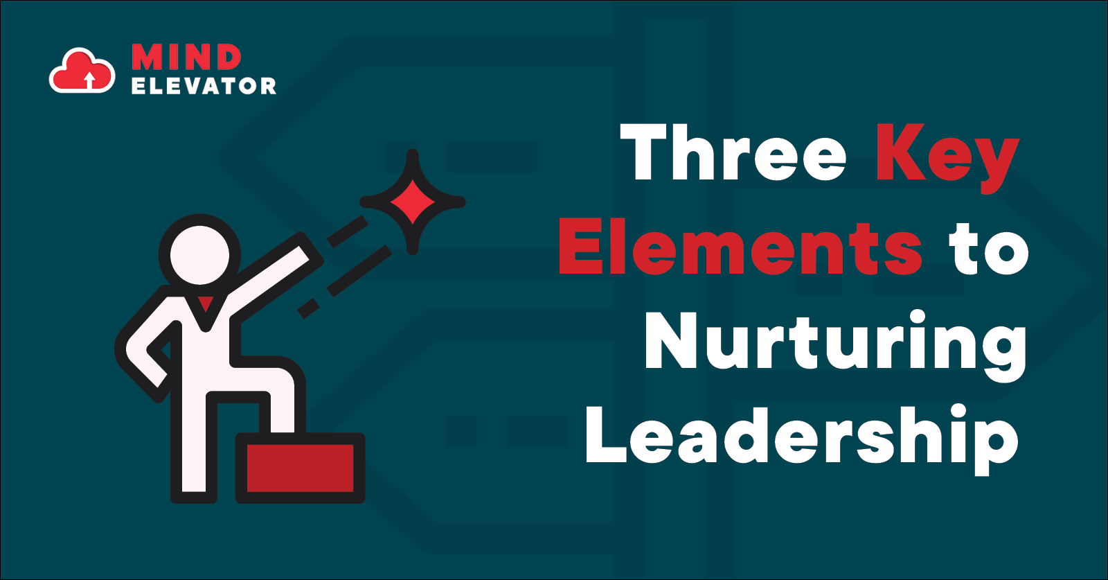 """Leadership is """"the ability to be a leader or the qualities a good leader should have"""". Here are three key elements you need to know to nurture leadership."""