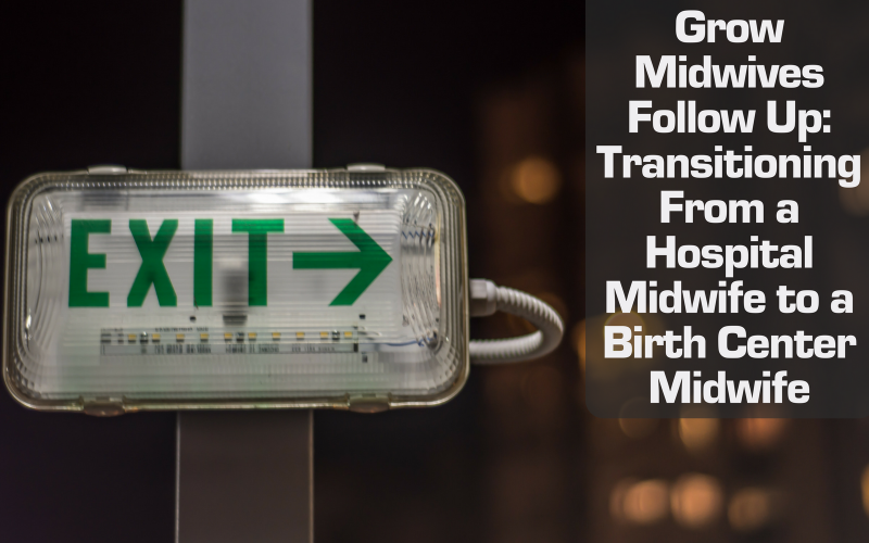 Grow Midwives Webinar Follow-up: Transitioning From Hospital Midwife to Birth Center Midwife