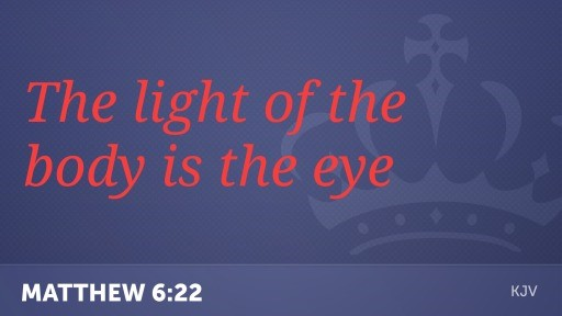 The light of the body is the eye