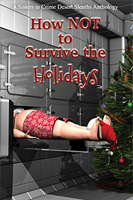 How NOT to Survive the Holidays Anthology by Sisters in Crime Desert Sleuths Authors