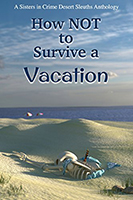 How NOT to Survive a Vacation Anthology by Sisters in Crime Desert Sleuths Authors