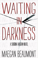 Waiting in Darkness: A Sabrina Vaughan Thriller by Maegan Beaumont