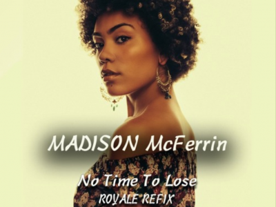 Madison McFerrin - No Time To Lose (Royale Refix)