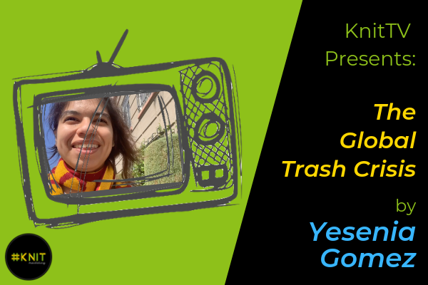 KnitTV Presents the Global Trash Crisis