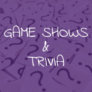 Games Shows & Trivia