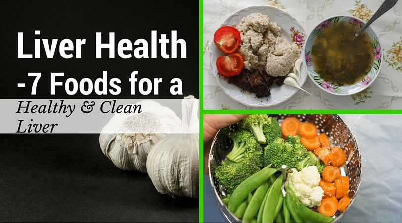 Liver Health -7 Foods for a Healthy & Clean Liver