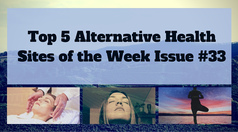Top 5 Alternative Health Sites of the Week Issue #33