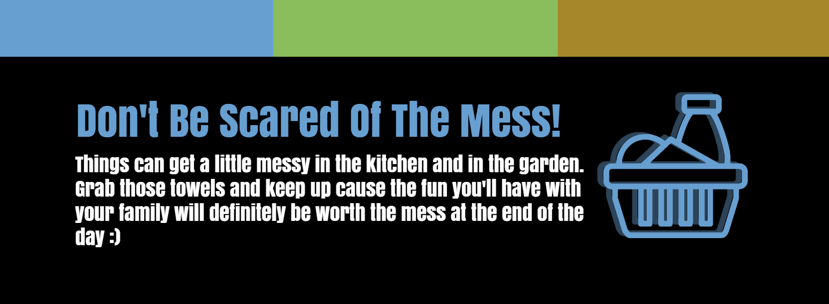 Don't Be Afraid Of The Mess!