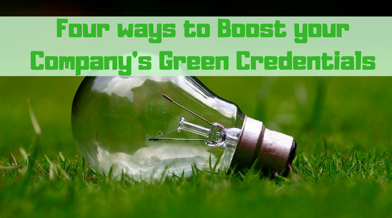 Four ways to Boost your Company's Green Credentials