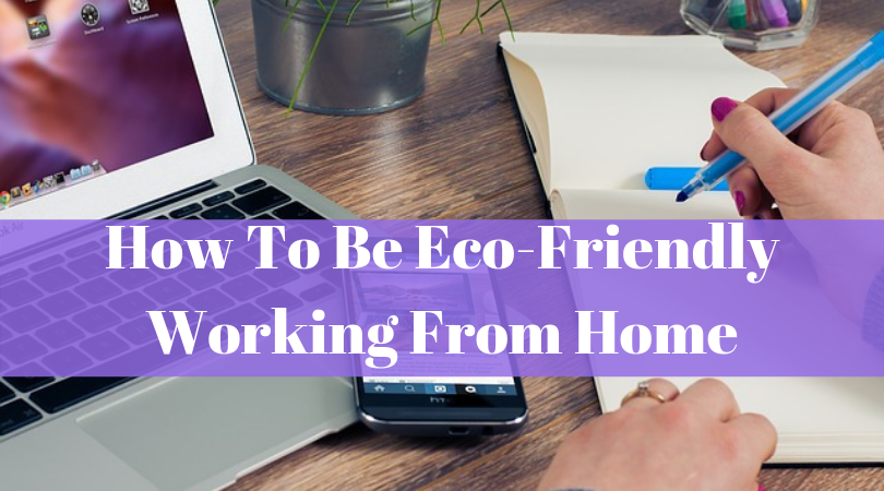 How To Be Eco-Friendly Working From Home