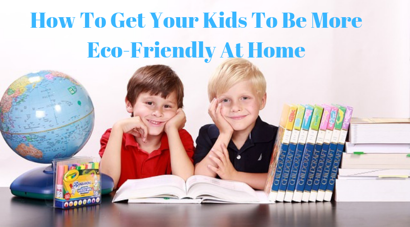 How To Get Your Kids To Be More Eco-Friendly At Home