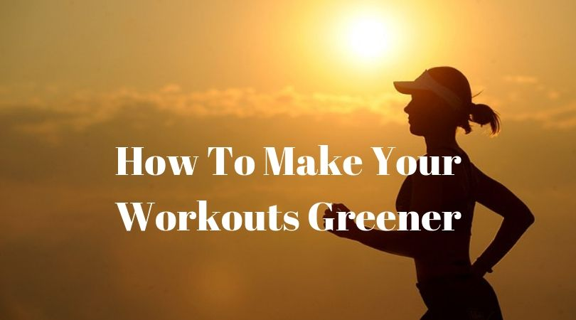 How To Make Your Workouts Greener