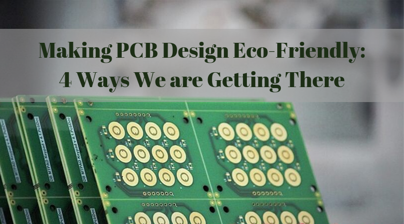 Making PCB Design Eco-Friendly: 4 Ways We are Getting There