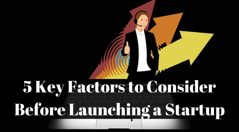 5 Key Factors to Consider Before Launching a Startup