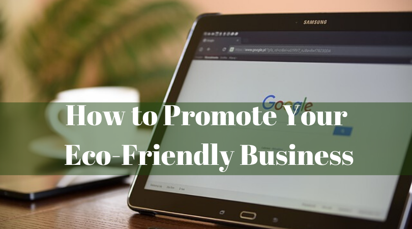 How to Promote Your Eco-Friendly Business