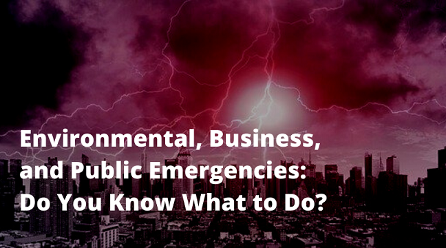 Environmental, Business, and Public Emergencies: Do You Know What to Do?