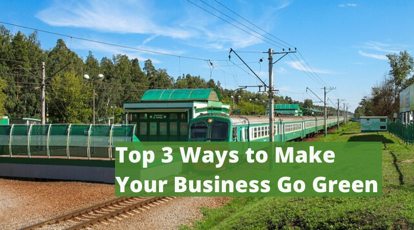 Top 3 Ways to Make Your Business Go Green