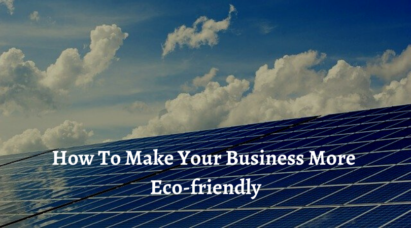 How To Make Your Business More Eco-friendly